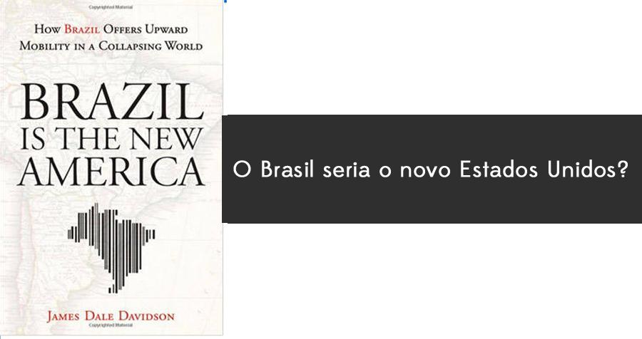 Livro aponta Brasil como novo Estados Unidos